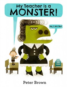Peter Brown's My Teacher is A Monster book cover.